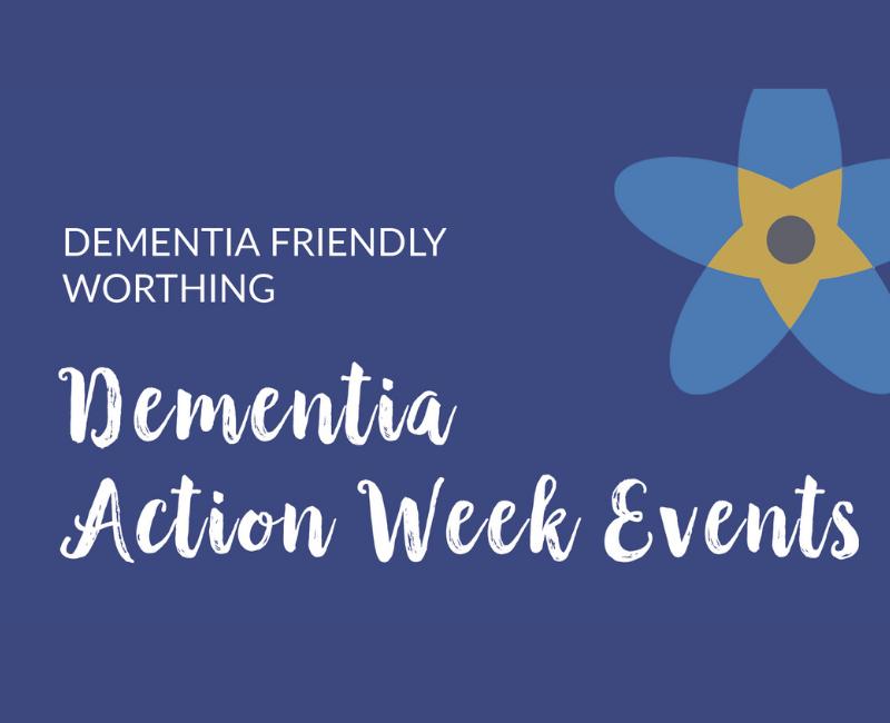 Dementia Friendy Worthing: Dementia Action Week Events